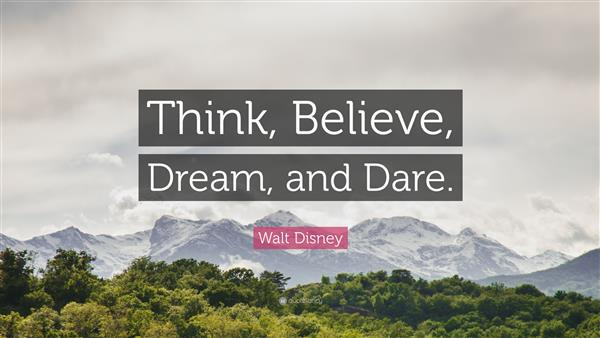 Think, Believe, Dare, and Dream.